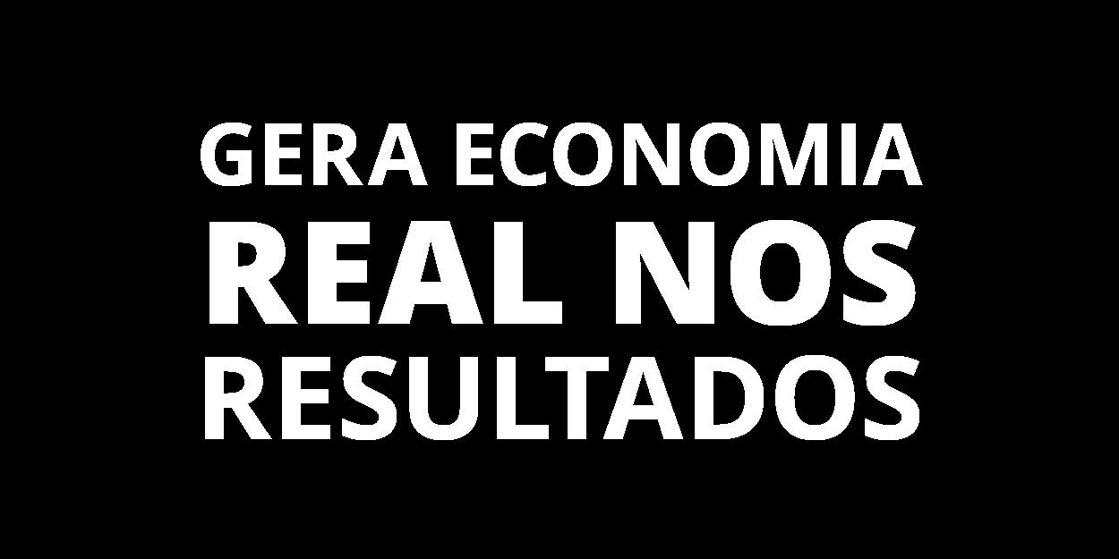 Gera economia real nos resultados